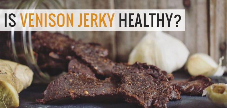 How Healthy is Deer Jerky?